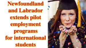 New Foundland and Labrador Extends Pilot Employement Programs for International Students | Stepwise Immigrations Canada