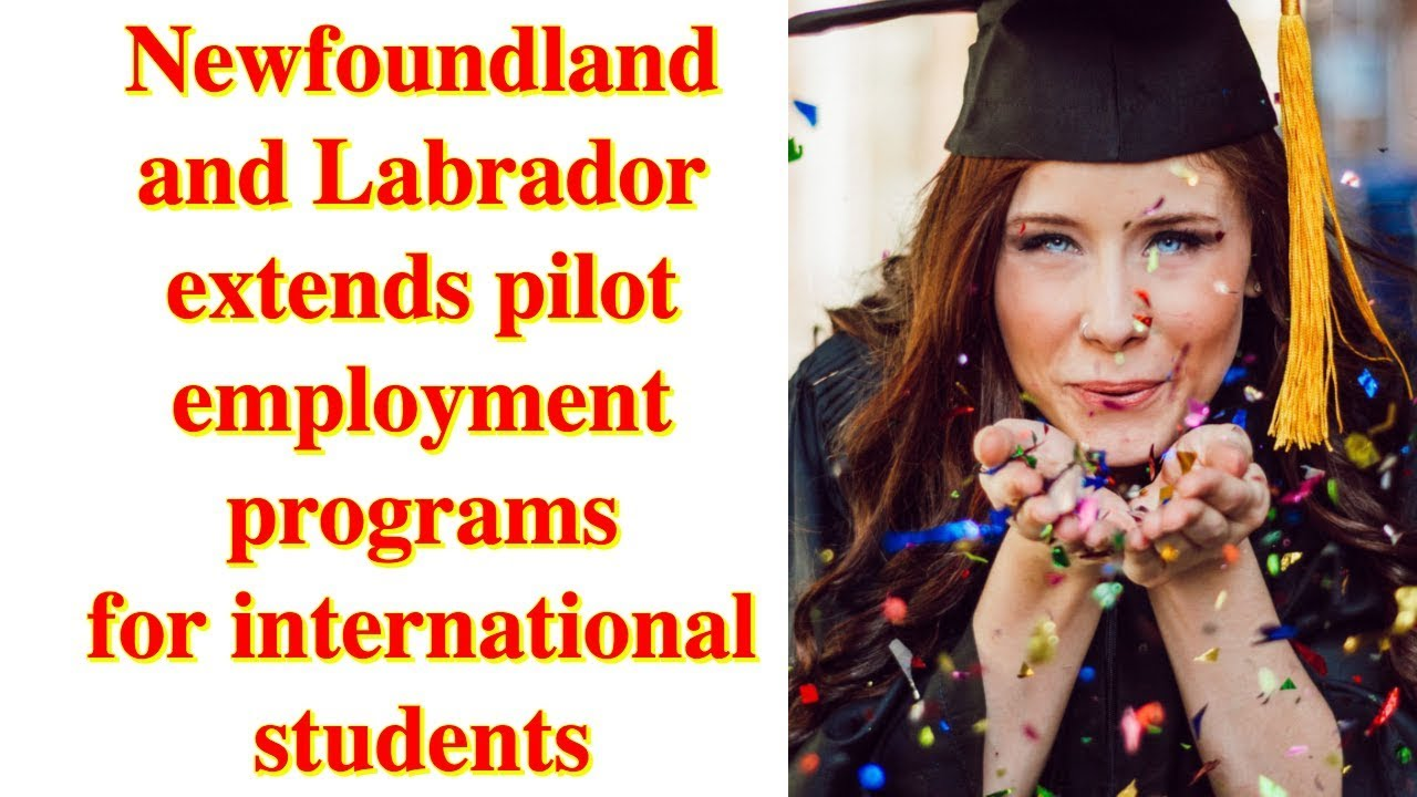 NEWFOUNDLAND AND LABRADOR EXTENDS PILOT EMPLOYMENT PROGRAMS FOR INTERNATIONAL STUDENTS